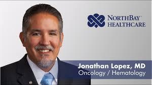 Jonathan Lopez Md Cancer Oncology Hematology Northbay