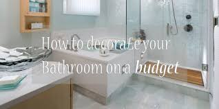 how to decorate your bathroom on a budget bathroom design