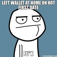 Hot Date Meme - left wallet at home on hot first date fu k meme fu k 6310