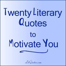 20 literary quotes to motivate you litquotes