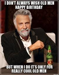 Most Interesting Man Birthday Meme - happy birthday old man meme bday pinterest happy birthday