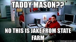 Jake From State Farm Meme - taddy mason no this is jake from state farm tadddy meme generator