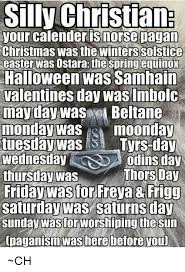 Pagan Easter Meme - silly christian your calender is norse pagan christmas was the
