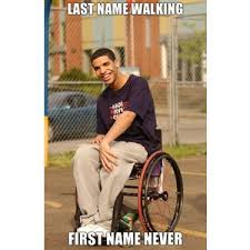 Drake Walking Meme - drake wheelchair last name walking first name never meme