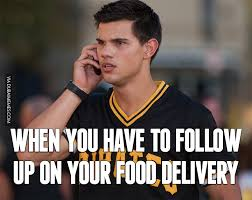 Delivery Meme - when you have to follow up on your food delivery image dubai memes
