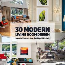 designer livingrooms 30 modern living room design ideas to upgrade your quality of