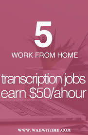 5 work at home transcription companies that pay at least 50 ahour