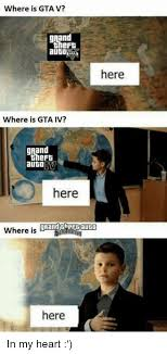 Gta V Memes - where is gta v rand theft auid here where is gta iv rand theft