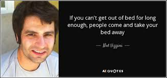 Cant Get Out Of Bed Ned Vizzini Quote If You Can U0027t Get Out Of Bed For Long Enough