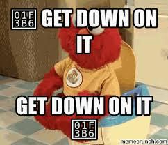 Get Down Meme - get down on it