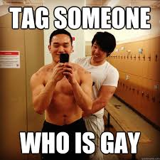 Tag Someone Who Memes - tag someone who is gay misc quickmeme