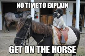 No Time To Explain Meme - no time to explain get on the horse get on the horse quickmeme