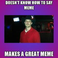 How To Say Meme - doesn t know how to say meme makes a great meme cowboyjrc meme