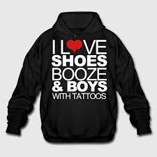i love shoes booze and boys with tattoos hoodie spreadshirt