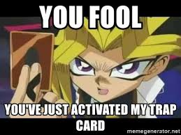 You Ve Activated My Trap Card Meme - you fool you ve just activated my trap card yugi time to duel