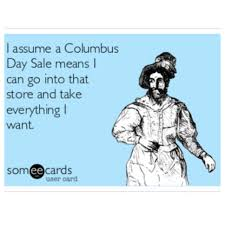 columbus day how is this a holiday can i talk my ish