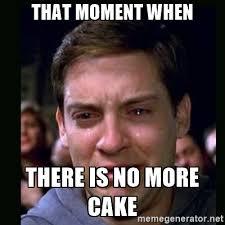 No Cake Meme - meme that moment when there is no more cake graphic picsmine