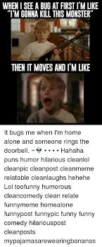 Funny Home Alone Memes - when i see a bug at first i m like i m gonna kill this monster then
