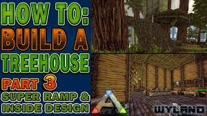 ark survival how to build a treehouse super ramp u0026 inside