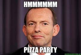 Party Memes - hmmmmmm pizza party tony abbott meme aussie memes