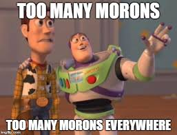 Moron Meme - morons abuzz imgflip