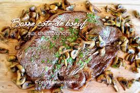 comment cuisiner basse cote de boeuf basse côte de bœuf aux chignons petits plats entre amis