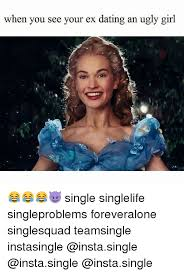 Single Girls Meme - when you see your ex dating an ugly girl single singlelife
