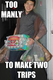 How To Make A Meme With Two Pictures - too manly to make two trips memes quickmeme