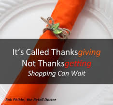 retail sales it s called thanksgiving not thanksgetting