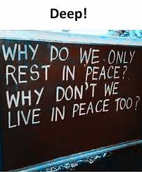 Peace Memes - dopl3r com memes deep why do we only rest in peace why dont we