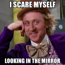 Looking In The Mirror Meme - i scare myself looking in the mirror willy wonka meme generator