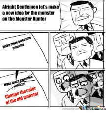 New Idea Meme - alright gentlemen lets make a new idea for the monster on the