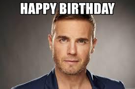 Meme Generator Happy Birthday - happy birthday gary barlow meme generator