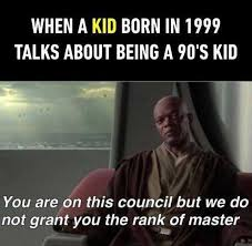 90s Meme - dopl3r com memes when a kid born in 1999 talks about being a 90s