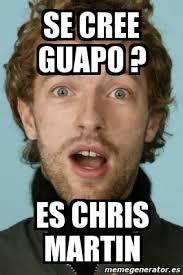 Chris Martin Meme - meme personalizado se cree guapo es chris martin 2042925