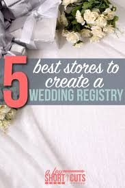 top stores for wedding registry 5 best stores to create a wedding registry a few shortcuts