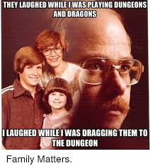 Family Matters Memes - they laughed while iwas playing dungeons and dragons laughed while