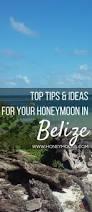 best 20 belize honeymoon ideas on pinterest u2014no signup required