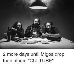 Migos Meme - 2 more days until migos drop their album culture meme on esmemes com