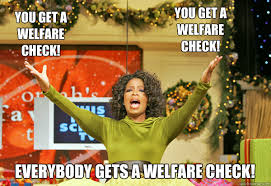 How To Get Welfare Meme - everybody gets a welfare check you get a welfare check you get a