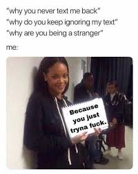 Fuck Meme - dopl3r com memes why you never text me back why do you keep