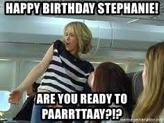 Bridesmaids Meme - happy birthday stephanie are you ready to paarrttaay