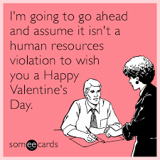 Happy Valentines Day Funny Meme - i m going to go ahead and assume it isn t a human resources