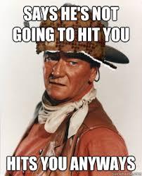 John Wayne Memes - scumbag john wayne memes quickmeme