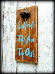 go ahead take your top off rustic wooden bottle opener home bar