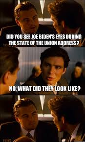 State Of The Union Meme - did you see joe biden s eyes during the state of the union address