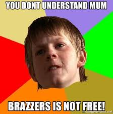 Brazzers Meme Generator - you dont understand mum brazzers is not free angry school boy