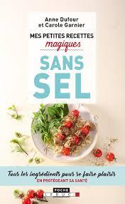 recette cuisine sans sel mes petites recettes magiques sans sel tous les ingrédients pour se