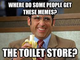 How To Find Memes - where do some people get these memes the toilet store toilet