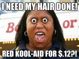 Koolaid Meme - i need my hair done red kool aid for 12 deal spotting black